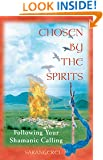 Chosen by the Spirits: Following Your Shamanic Calling