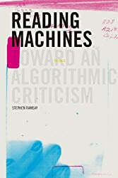 Reading Machines: Toward an Algorithmic Criticism (Topics in the Digital Humanities)