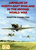 Airfields of North-East England in the Second World War (Airfields in the Second World War)