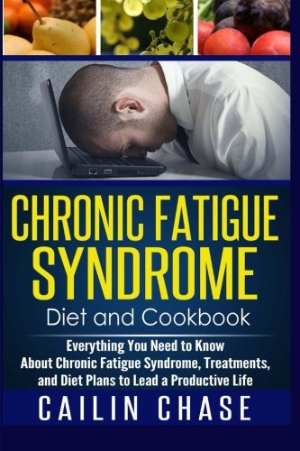 Chronic Fatigue Syndrome: Everything You Need to Know About Chronic Fatigue Syndrome, Treatments, and Diet Plans to Lead a Productive life PDF