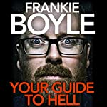 Your Guide to Hell: dispatches from the political apocalypse | Frankie Boyle