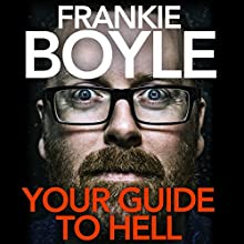 Your Guide to Hell: dispatches from the political apocalypse Audiobook by Frankie Boyle Narrated by Frankie Boyle