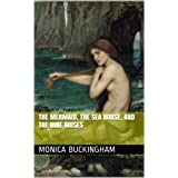 The Mermaid, The Sea Horse, and the Nine Musesby Monica Buckingham