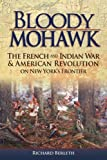 img - for By Richard Berleth Bloody Mohawk: The French and Indian War & American Revolution on New York's Frontier (1st Edition) book / textbook / text book