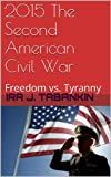 2015 The Second American Civil War: Freedom vs. Tyranny