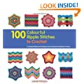 100 Colourful Ripple Sttiches to Crochet: 50 Original Stitches & 50 Fabulous Colour Schemes for Blankets and Throws