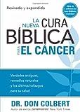 La Nueva cura bíblica para el cáncer: Verdades antiguas, remedios naturales y los últimos hallazgos para su salud