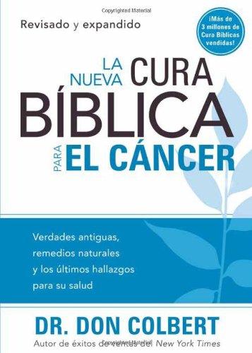 La Nueva cura bíblica para el cáncer: Verdades antiguas, remedios naturales y los últimos hallazgos para su salud (Sp