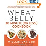 Wheat Belly 30-Minute (Or Less!) Cookbook: 200 Quick and Simple Recipes to Lose the Wheat, Lose the Weight, and...