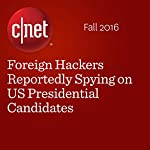 Foreign Hackers Reportedly Spying on US Presidential Candidates | Megan Wollerton