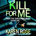 Kill for Me (       UNABRIDGED) by Karen Rose Narrated by Tara Ward