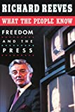 What the People Know: Freedom and the Press (Joanna Jackson Goldman Memorial Lecture on American Civilization) (0674616235) by Reeves, Richard