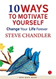 #9: 10 Ways to Motivate Yourself: Change Your Life Forever