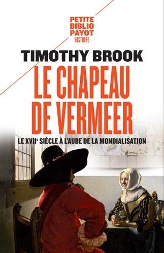 Le chapeau de Vermeer : Le XVIIe à l'aube de la mondialisation.