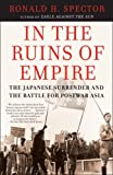 img - for In the Ruins of Empire: The Japanese Surrender and the Battle for Postwar Asia book / textbook / text book