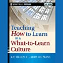 Teaching How to Learn in a What-to-Learn Culture (       UNABRIDGED) by Kathleen R. Hopkins Narrated by Jo Anna Perrin