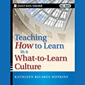 Teaching How to Learn in a What-to-Learn Culture | [Kathleen R. Hopkins]