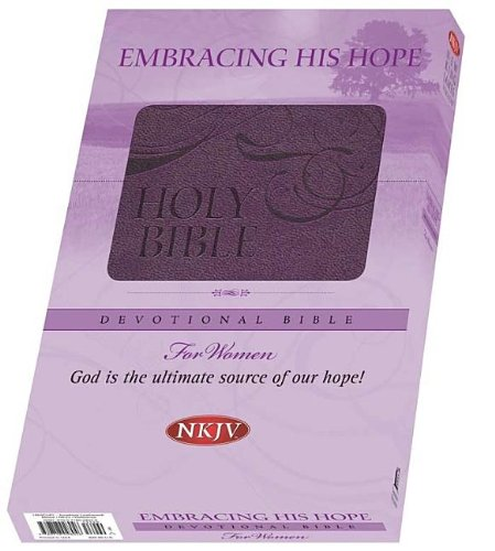Embracing His Hope Devotional Bible-NKJV-For Women