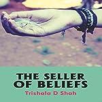 The Seller of Beliefs | Trishala D. Shah