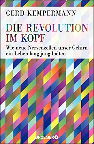 Die Revolution im Kopf: Wie neue Nervenzellen unser Gehirn ein Leben lang jung halten