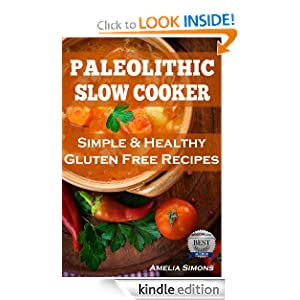 Paleolithic Slow Cooker: Simple and Healthy Gluten-Free Recipes [Kindle Edition]