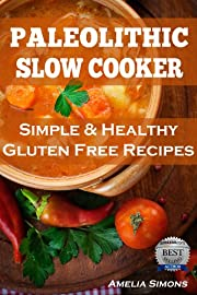 Paleolithic Slow Cooker: Simple and Healthy Gluten-Free Recipes
