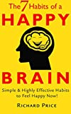 img - for Happy: The 7 Habits of a Happy Brain- Simple & Highly Effective Habits to Feel Happy Now! (happiness, power of habit, love, fear, anxiety, depression) book / textbook / text book