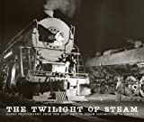 img - for The Twilight of Steam: Great Photography from the Last Days of Steam Locomotives in America book / textbook / text book