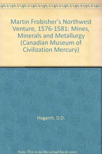 martin-frobishers-northwest-venture-1576-1581-mines-minerals-and-metallurgy-canadian-museum-of-civil