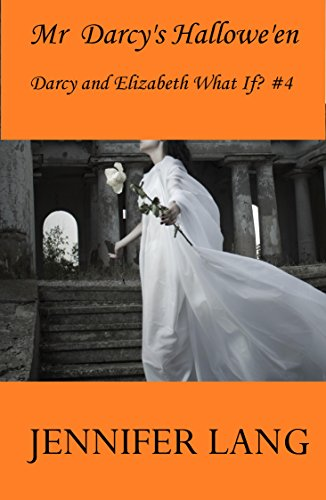 Mr Darcy'S Hallowe'En: Darcy And Elizabeth What If? # 4