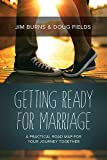 Getting Ready for Marriage: A Practical Road Map for Your Journey Together