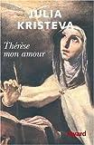 echange, troc Julia Kristeva - Thérèse mon amour : Sainte Thérèse d'Avila