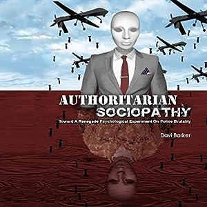 Authoritarian Sociopathy: Toward a Renegade Psychological Experiment Audiobook