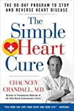 The Simple Heart Cure: The 90-Day Program to Stop and Reverse Heart Disease by Crandall, Chauncey (2013) Hardcover