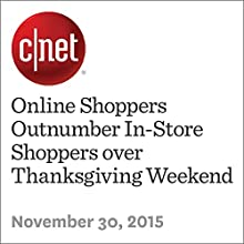 Online Shoppers Outnumber In-Store Shoppers over Thanksgiving Weekend (       UNABRIDGED) by Lance Whitney Narrated by Mia Gaskin