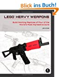 LEGO� Heavy Weapons: Build Working Replicas of Four of the World's Most Impressive Guns