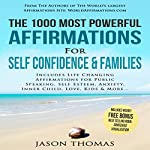 The 1000 Most Powerful Affirmations for Self Confidence & Families: Includes Life Changing Affirmations for Public Speaking, Self Esteem, Anxiety, Inner Child, Love, Kids & More | Jason Thomas