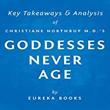 Goddesses Never Age by Christiane Northrup M.D.: Key Takeaways & Analysis (       UNABRIDGED) by Eureka Books Narrated by David Otey