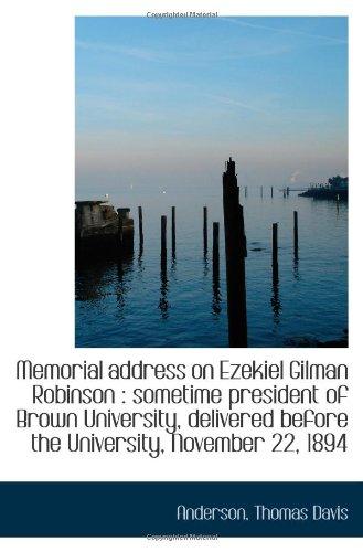 Memorial address on Ezekiel Gilman Robinson : sometime president of Brown University, delivered befo