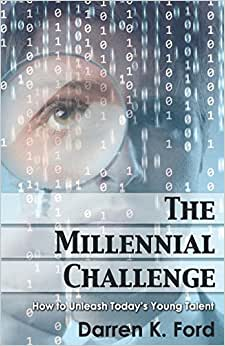The Millennial Challenge: How To Unleash Today's Young Talent