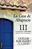 La Casa de Altagracia: Vol III. Los herederos (1828-1863) (Volume 3) (Spanish Edition)