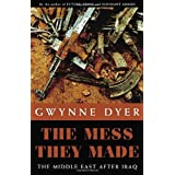 The Mess They Made: The Middle East After Iraqby Gwynne Dyer