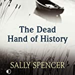 The Dead Hand of History (       UNABRIDGED) by Sally Spencer Narrated by Nicolette McKenzie