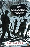 The Regeneration Trilogy: Regeneration; the Eye in the Door; the Ghost Road by Barker, Pat (2014) Paperback