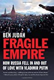 "Ben Judah, ""Fragile Empire: How Russia Fell In and Out of Love with Vladimir Putin"" (Yale UP, 2013)"