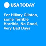 For Hillary Clinton, some Terrible Horrible, No Good, Very Bad Days | Susan Page