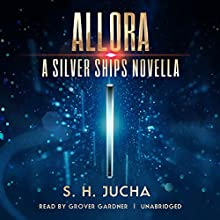 Allora: A Silver Ships Novella Audiobook by Scott H. Jucha,  Dog-Earned Copy, Inc. - producer Narrated by Grover Gardner