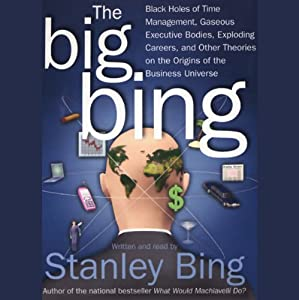 The Big Bing: Theories on the Origins of the Business Universe | [Stanley Bing]