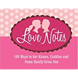 Love Notes: 100 Ways to Get Kisses, Cuddles and Some Really Great Sex