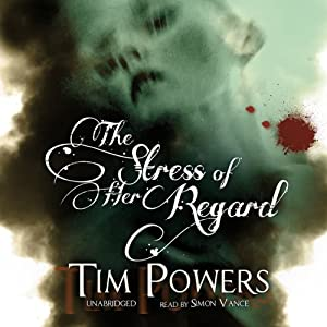 The Stress of Her Regard | [Tim Powers]